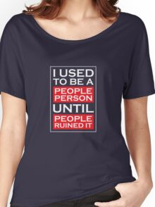 I used to be a people person until people ruined it Women's Relaxed Fit T-Shirt