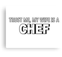 Trust Me, My Wife Is A Chef - Funny Tshirts Canvas Print