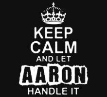 Keep Calm and Let Aaron - T - Shirts & Hoodies  by anjaneyaarts