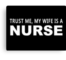 Trust Me, My Wife Is A Nurse - Funny Tshirts Canvas Print