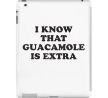 I KNOW THAT GUACAMOLE IS EXTRA iPad Case/Skin