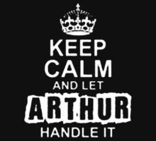 Keep Calm and Let Arthur - T - Shirts & Hoodies by anjaneyaarts
