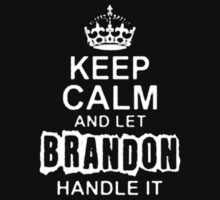 Keep Calm and Let Brandon - T - Shirts & Hoodies by anjaneyaarts