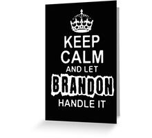Keep Calm and Let Brandon - T - Shirts & Hoodies Greeting Card