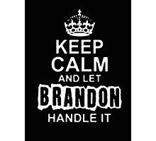 Keep Calm and Let Brandon - T - Shirts & Hoodies Photographic Print