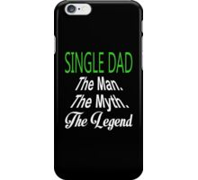 Single Dad The Man. The Myth. The Legend - Tshirts & Hoodies iPhone Case/Skin