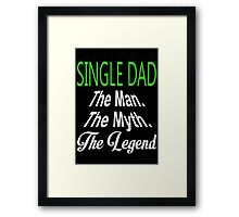 Single Dad The Man. The Myth. The Legend - Tshirts & Hoodies Framed Print