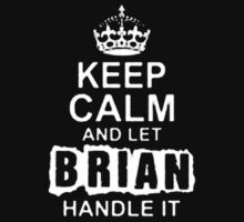Keep Calm and Let Brian - T - Shirts & Hoodies by anjaneyaarts