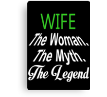 Wife The Woman. The Myth. The Legend - Tshirts & Hoodies Canvas Print