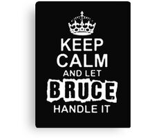 Keep Calm and Let Bruce - T - Shirts & Hoodies Canvas Print