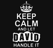 Keep Calm and Let David - T - Shirts & Hoodies T-Shirt