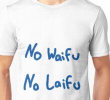 No Waifu No Laifu Unisex T-Shirt