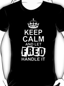 Keep Calm and Let  Fred T - Shirts & Hoodies T-Shirt