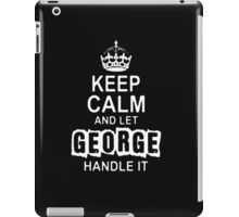 Keep Calm and Let George - T - Shirts & Hoodies iPad Case/Skin