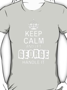 Keep Calm and Let George - T - Shirts & Hoodies T-Shirt