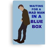 Doctor Who- 11th Matt Smith- Mad man in a blue box  Canvas Print