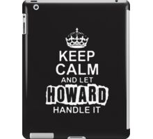 Keep Calm and Let Howard - T - Shirts & Hoodies iPad Case/Skin