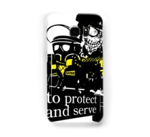 to Protect and Serve, right? Samsung Galaxy Case/Skin