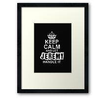 Keep Calm and Let Jeremy - T - Shirts & Hoodies Framed Print