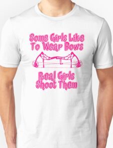 Some Girls Wear Bows Real Girls Shoot Them Unisex T-Shirt
