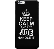 Keep Calm and Let Joe - T - Shirts & Hoodies iPhone Case/Skin