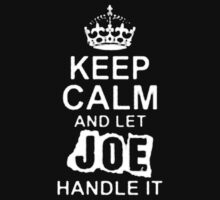 Keep Calm and Let Joe - T - Shirts & Hoodies by anjaneyaarts
