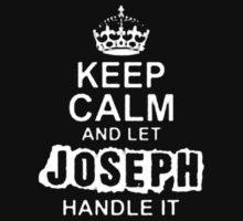 Keep Calm and Let Joseph - T - Shirts & Hoodies by anjaneyaarts