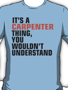 It's a CARPENTER Thing, You Wouldn't Understand T-Shirt