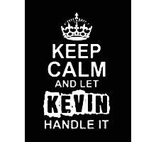 Keep Calm and Let Kevin - T - Shirts & Hoodies Photographic Print