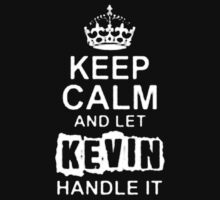 Keep Calm and Let Kevin - T - Shirts & Hoodies by anjaneyaarts