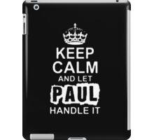 Keep Calm and Let Paul - T - Shirts & Hoodies iPad Case/Skin