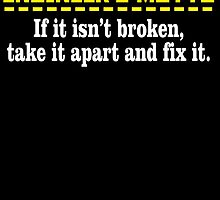 ENGINEER'S MOTTO IF IT ISN'T BROKEN, TAKE IT APART AND FIX IT by BADASSTEES