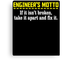 ENGINEER'S MOTTO IF IT ISN'T BROKEN, TAKE IT APART AND FIX IT Canvas Print