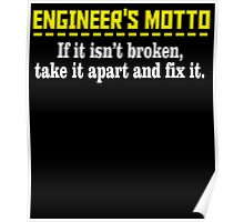 ENGINEER'S MOTTO IF IT ISN'T BROKEN, TAKE IT APART AND FIX IT Poster