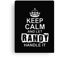 Keep Calm and Let Randy  - T - Shirts & Hoodies Canvas Print