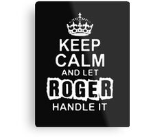 Keep Calm and Let Roger - T - Shirts & Hoodies Metal Print