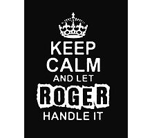 Keep Calm and Let Roger - T - Shirts & Hoodies Photographic Print