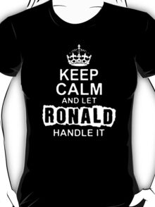 Keep Calm and Let Ronald - T - Shirts & Hoodies T-Shirt