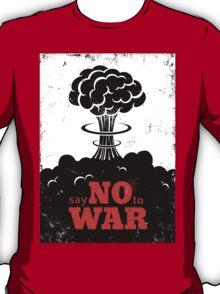 Say no to War!!! T-Shirt