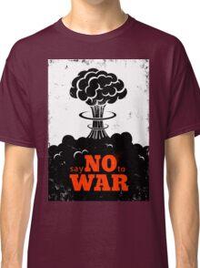 Say no to War!!! Classic T-Shirt