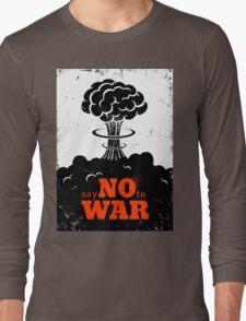 Say no to War!!! Long Sleeve T-Shirt
