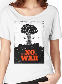 Say no to War!!! Women's Relaxed Fit T-Shirt