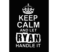 Keep Calm and Let Ryan - T - Shirts & Hoodies Photographic Print