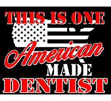 THIS IS ONE AMERICAN MADE DENTIST Photographic Print