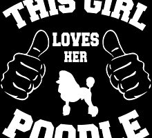 THIS GIRL LOVES HER POODLE by fancytees