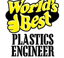 WORLD'S BEST PLASTICS ENGINEER by fancytees