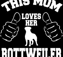 THIS MOM LOVES HER ROTTWEILER by fancytees