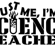 TRUST ME,I'M A SCIENCE TEACHER by fancytees