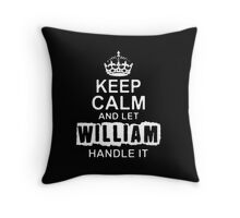 Keep Calm and Let William - T - Shirts & Hoodies Throw Pillow