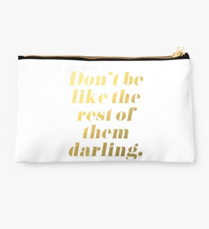 Don't Be Like the Rest of Them Darling Faux Gold Foil Studio Pouch
